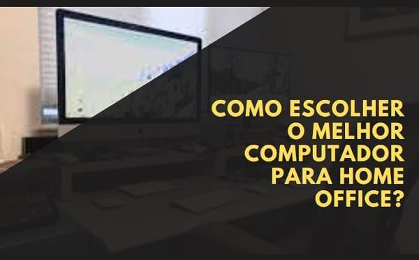 como escolher o melhor computador para home office