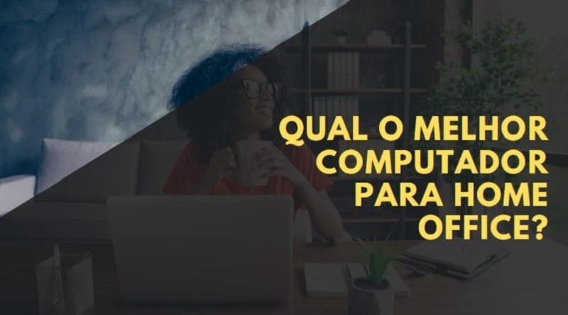 melhor computador para home office